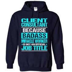 Awesome Shirt For Client Consultant T Shirts, Hoodies. Get it here ==► https://www.sunfrog.com/LifeStyle/Awesome-Shirt-For-Client-Consultant-8359-NavyBlue-Hoodie.html?41382