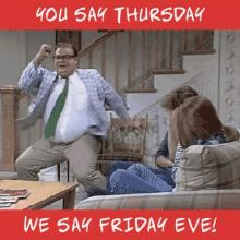 """55 """"Almost Friday"""" Memes - """"You say Thursday, we say Friday eve!"""" Thirsty Thursday Quotes, Throwback Thursday Quotes, Thursday Gif, Thursday Humor, Happy Thursday, Friday Jr, Tomorrow Is Friday, Friday Meme, Almost Friday"""