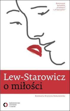 """Zbigniew Lew-Starowicz, """"O miłości"""", rozmawia Krystyna Romanowska, Czerwone i Czarne, Warszawa 2012."""