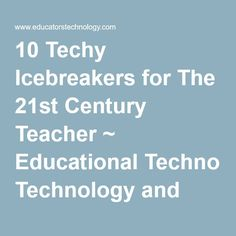 10 Techy Icebreakers for The Century Teacher ~ Educational Technology and Mobile Learning Free resource of educational web tools, century skills, tips and tutorials on how teachers and students integrate technology into education Teaching Technology, Technology Integration, Educational Technology, Teaching Resources, Educational Leadership, Medical Technology, Teaching Strategies, Energy Technology, Digital Technology