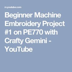 Beginner Machine Embroidery Project #1 on PE770 with Crafty Gemini - YouTube