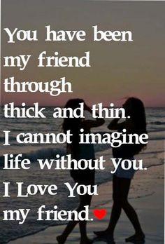 I love you my friend                                                                                                                                                                                 More