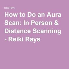 How to Do an Aura Scan: In Person & Distance Scanning - Reiki Rays