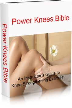 Power Knees Bible  Take care for your knees. Knee Strengthening Exercises and all about your knees...