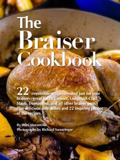 The Braiser Cookbook: 22 irresistible recipes created just for your braiser-great for Le Creuset, Lodge, All-Clad, Staub, Tromantina, and all other braiser pans. by Wini Moranville http://www.amazon.com/dp/B00AQZ41I6/ref=cm_sw_r_pi_dp_.38twb1SZNDZE