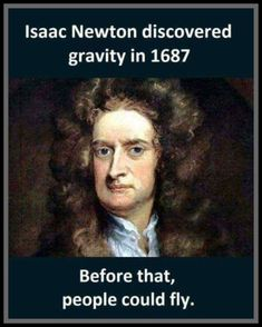isaac Newton discovered gravity in 1687...