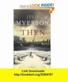 Then (9780224096171) Julie Myerson , ISBN-10: 0224096176  , ISBN-13: 978-0224096171 ,  , tutorials , pdf , ebook , torrent , downloads , rapidshare , filesonic , hotfile , megaupload , fileserve