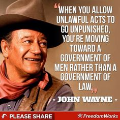"""""""When you allow unlawful acts to go unpunished, you're moving toward a government of men rather than a government of law."""" John Wayne was a very wise man, don't you think? Quotable Quotes, Wisdom Quotes, Quotes To Live By, Life Quotes, Qoutes, Life Sayings, Iowa, John Wayne Quotes, John Wayne Movies"""