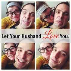 Let your husband love you. I've not experienced this yet, but I know I probably will. Pinning this for the future.