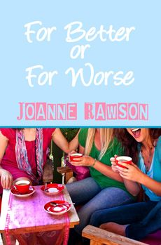 """""""For Better or For Worse"""" by Joanne Rawson   ~  New Chic Lit book ~ Take a trip to the steamy side of English suburbia!"""