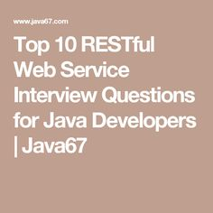 Top 10 RESTful Web Service Interview Questions For Java Developers | Java67