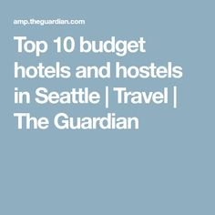 Top 10 budget hotels and hostels in Seattle | Travel | The Guardian