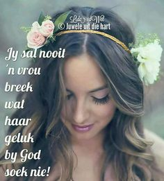 Woman Quotes, Life Quotes, Afrikaanse Quotes, Goeie More, Religious Quotes, Strong Women, Positive Quotes, Prayers, Lily