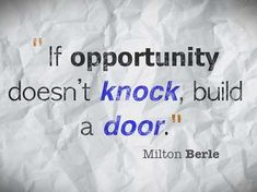 """Business quotes about change """"If opportunity doesn't knock, build a door"""" Said by Milton Berle Business quotes about change Inspirational Quotes For Entrepreneurs, Short Inspirational Quotes, Uplifting Quotes, Inspiring Quotes About Life, Meaningful Quotes, Best Quotes, Motivational Quotes, Positive Quotes For Work, Work Quotes"""