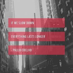 Slow Travel - If we  SLOW DOWN  everything lasts  LONGER - Paulo Coelho #slowtravel #quote
