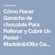Cómo Hacer Ganache de chocolate Para Rellenar y Cubrir Un Pastel - Madelin's Cakes - YouTube