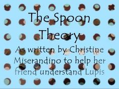 The Spoon Theory - Understanding Chronic Pain. This is a must read for anyone with family or friends with any sort of chronic pain issues.