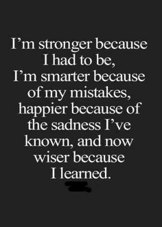 stronger cause I've had to be