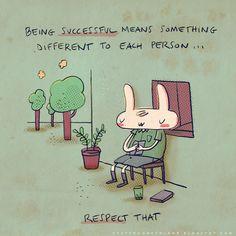 """""""Ser bem sucedido tem significado diferente para cada pessoa. Respeite isso."""""""