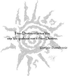 La tua Via è il Destino.