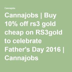 Cannajobs | Buy 10% off rs3 gold cheap on RS3gold to celebrate Father's Day 2016 | Cannajobs