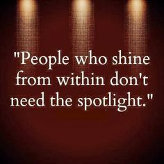 People who shine from within don't need the spotlight #quotes