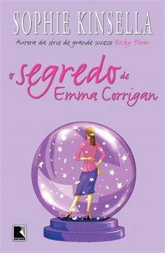 Ed. Record, 2014 - 384 páginas:       Em O Segredo de Emma Corrigan, Sophie Kinsella segue a receita que fez da série Os delírios d...