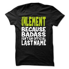 (Tshirt Most Sell) TT001 CLEMENT Because Badass Isnt An Official Last Name Discount Codes Hoodies Tees Shirts