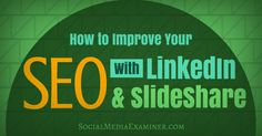 How to Improve Your SEO With LinkedIn and SlideShare...!!  #dwebguys(tm) https://www.linkedin.com/company/dwebguys