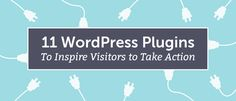 11 WordPress Plugins To Inspire Visitors To Take Action