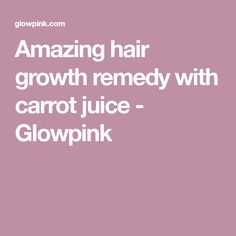 Amazing hair growth remedy with carrot juice - Glowpink
