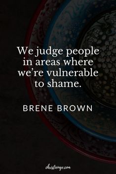 We judge people in areas where we're vulnerable to shame. My favorite Dr. Brene Brown quotes on shame, vulnerability, and courage. I'm also throwing in some quotes on empathy and boundaries because she has some lovely thoughts on those, too. Life Quotes Love, Great Quotes, Quotes To Live By, Unique Quotes, Woman Quotes, Quotable Quotes, Motivational Quotes, Inspirational Quotes, Quotes Quotes