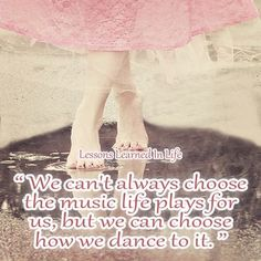 We can always choose the music life plays fr us