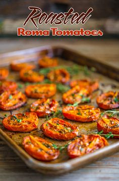 Roasted Roma Tomatoes...tomatoes slow-roasted with olive oil, thyme, and garlic