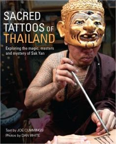 """Sacred Tattoos of Thailand: Exploring the Magic, Masters and Mystery of Sak Yan"" by Joe Cummings and Dan White - Sacred #Tattoos of #Thailand: Explore the #Magic, Masters and Mystery of Sak Yan is the first illustrated book in English to trace the history and origins of the Thai hand-inked #tattoo tradition.  More info: http://www.cseashawaii.com/wordpress/2012/11/tattoos-of-southeast-asia/"