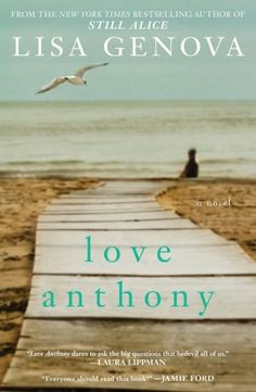 Love Anthony - Lisa Genova. This is the third book of Genova's I have read. This was my least favorite. It had a weird spiritual element.