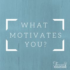 What motivates you?  #Motivation