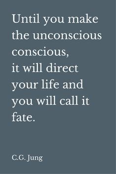 Until you make the unconscious conscious, it will direct your life and you will call it fate. -Carl Jung