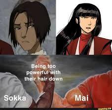 Being too powerful with their hair down Sokka Mai - )