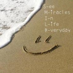 Such a good reminder - S.M.I.L.E. See Miracles In Life Everyday!