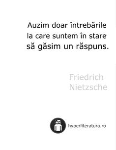 """""""Auzim doar întrebările la care suntem în stare să găsim un răspuns."""" Friedrich Nietzsche R Words, Friedrich Nietzsche, Poems, Life Quotes, Death, Thoughts, Motivation, Change, Author"""