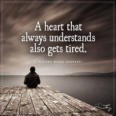 A heart that always understands also get tired - The Minds Journal Words Quotes, Wise Words, Me Quotes, Sayings, Qoutes, Great Quotes, Quotes To Live By, Inspirational Quotes, Motivational