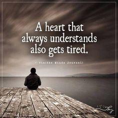 A heart that always understands also get tired - http://themindsjournal.com/a-heart-that-always-understands-also-get-tired/