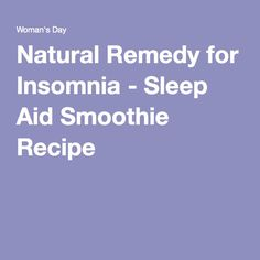 Natural Remedy for Insomnia - Sleep Aid Smoothie Recipe