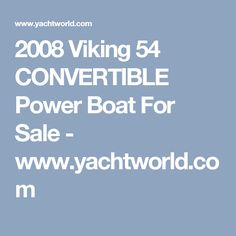 2008 Viking 54 CONVERTIBLE Power Boat For Sale - www.yachtworld.com