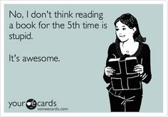 I've reread my favorites way more than that.