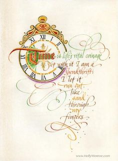 Time Is Life's Vital Coinage, yet with it I am a spendthrift. Fine art print from A Book of Hours. Clock image with flourished calligraphy surrounding. Calligraphy Words, How To Write Calligraphy, Typography Letters, Modern Calligraphy, Penmanship, Illuminated Letters, Illuminated Manuscript, Beautiful Lettering, Creative Lettering