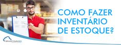 Como fazer inventário de estoque?  http://www.brascomm.net.br/como-fazer-inventario-de-estoque/