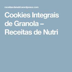 Cookies Integrais de Granola – Receitas de Nutri
