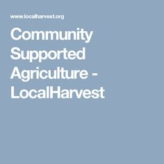 Community Supported Agriculture - LocalHarvest